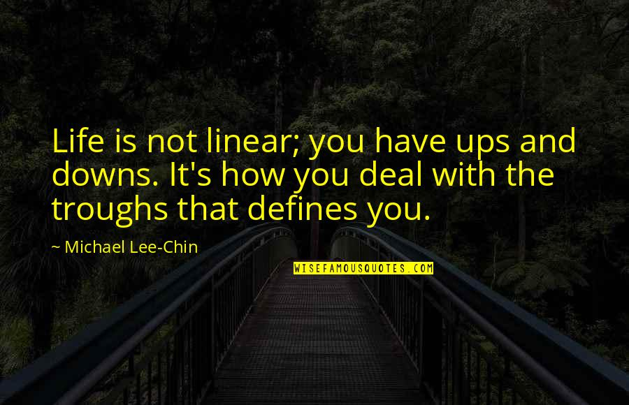 Ups Downs Quotes By Michael Lee-Chin: Life is not linear; you have ups and
