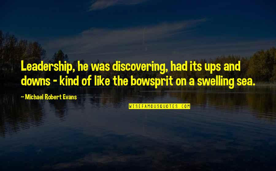 Ups Downs Quotes By Michael Robert Evans: Leadership, he was discovering, had its ups and