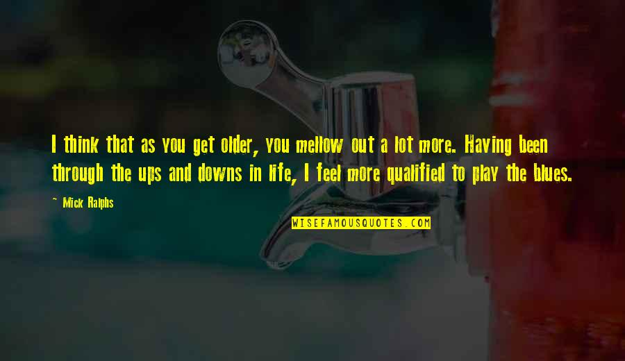 Ups Downs Quotes By Mick Ralphs: I think that as you get older, you