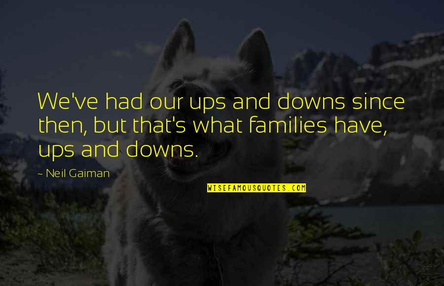 Ups Downs Quotes By Neil Gaiman: We've had our ups and downs since then,