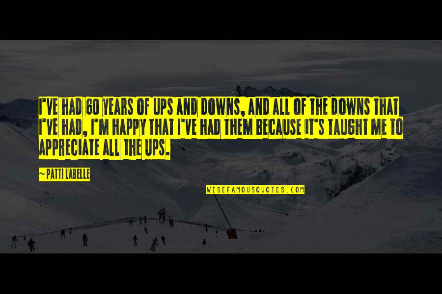 Ups Downs Quotes By Patti LaBelle: I've had 60 years of ups and downs,