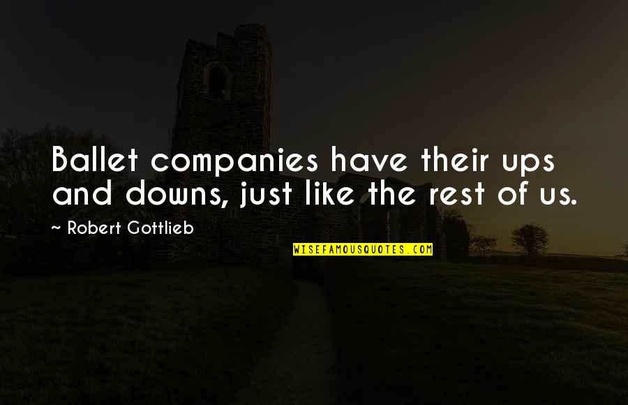 Ups Downs Quotes By Robert Gottlieb: Ballet companies have their ups and downs, just