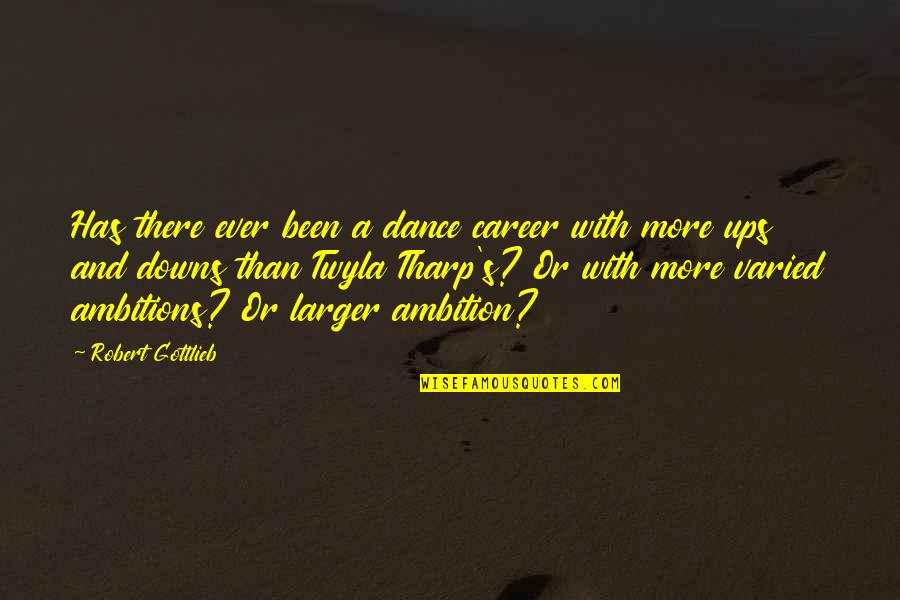 Ups Downs Quotes By Robert Gottlieb: Has there ever been a dance career with