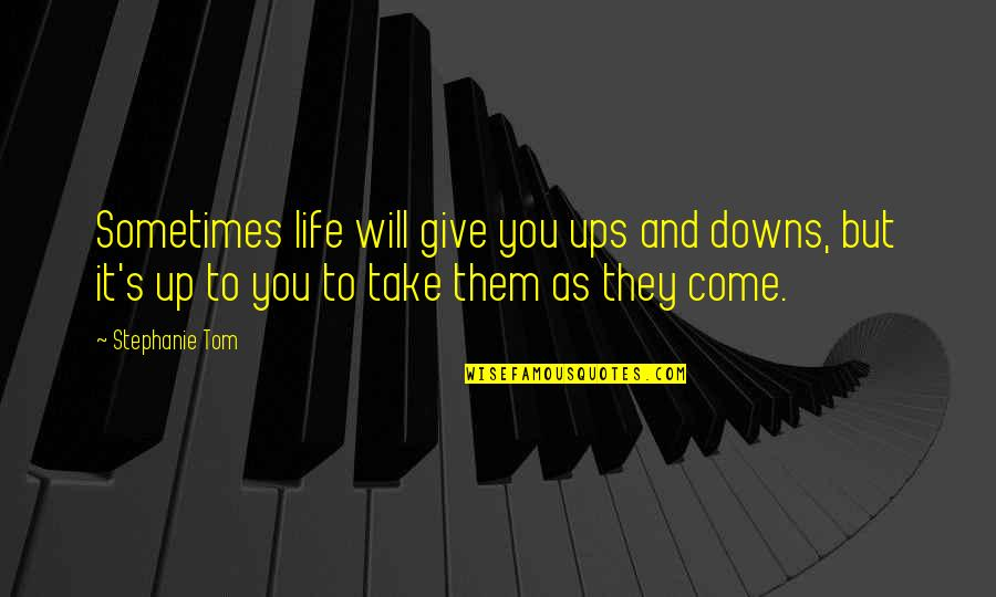 Ups Downs Quotes By Stephanie Tom: Sometimes life will give you ups and downs,