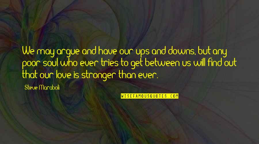 Ups Downs Quotes By Steve Maraboli: We may argue and have our ups and