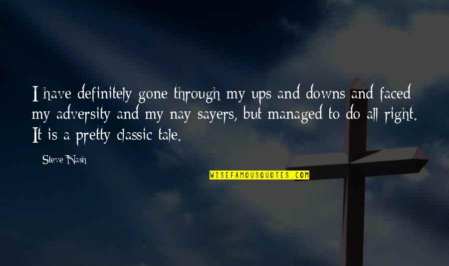 Ups Downs Quotes By Steve Nash: I have definitely gone through my ups and