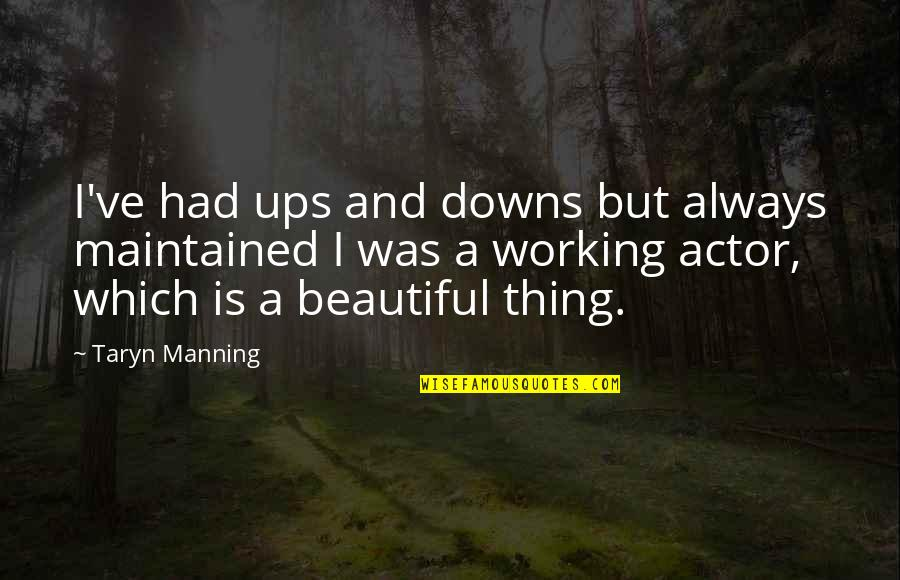 Ups Downs Quotes By Taryn Manning: I've had ups and downs but always maintained