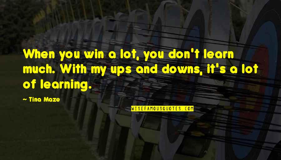 Ups Downs Quotes By Tina Maze: When you win a lot, you don't learn