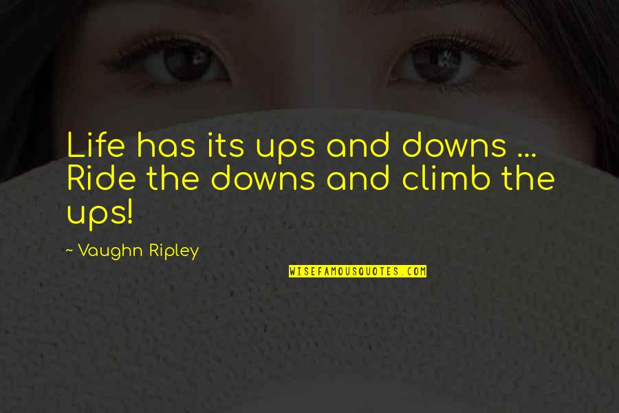 Ups Downs Quotes By Vaughn Ripley: Life has its ups and downs ... Ride