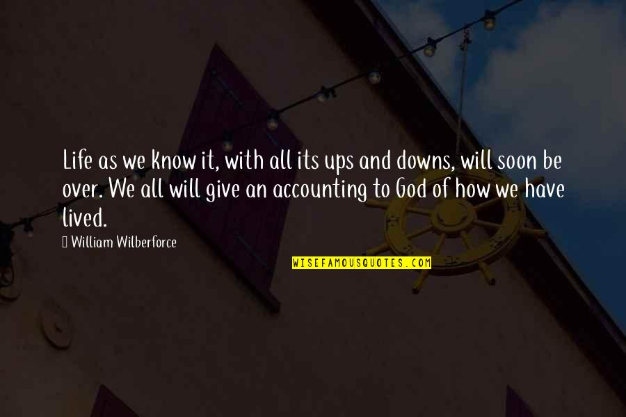 Ups Downs Quotes By William Wilberforce: Life as we know it, with all its