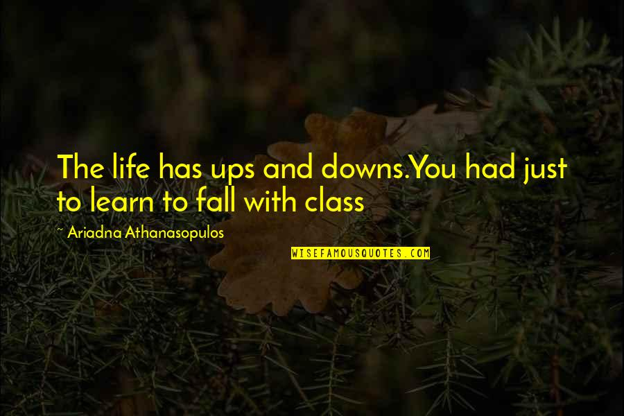 Ups N Downs In Life Quotes By Ariadna Athanasopulos: The life has ups and downs.You had just