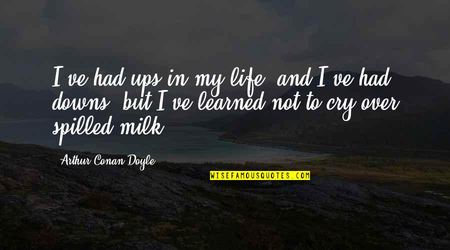 Ups N Downs In Life Quotes By Arthur Conan Doyle: I've had ups in my life, and I've