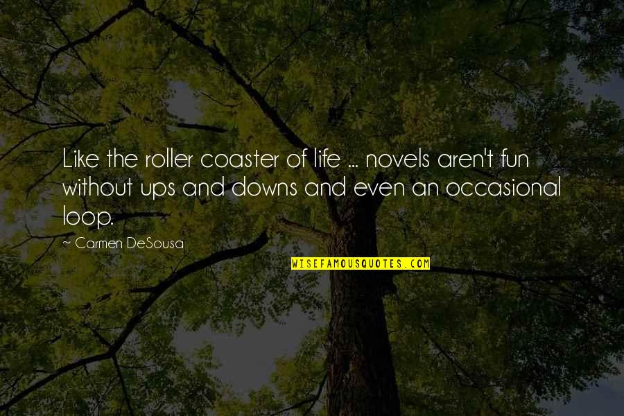 Ups N Downs In Life Quotes By Carmen DeSousa: Like the roller coaster of life ... novels