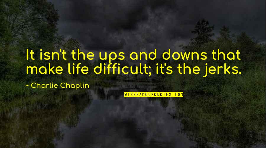 Ups N Downs In Life Quotes By Charlie Chaplin: It isn't the ups and downs that make