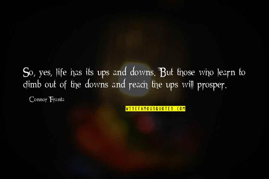 Ups N Downs In Life Quotes By Connor Franta: So, yes, life has its ups and downs.
