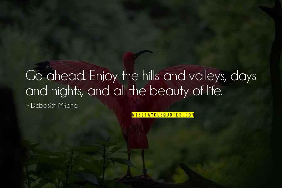 Ups N Downs In Life Quotes By Debasish Mridha: Go ahead. Enjoy the hills and valleys, days