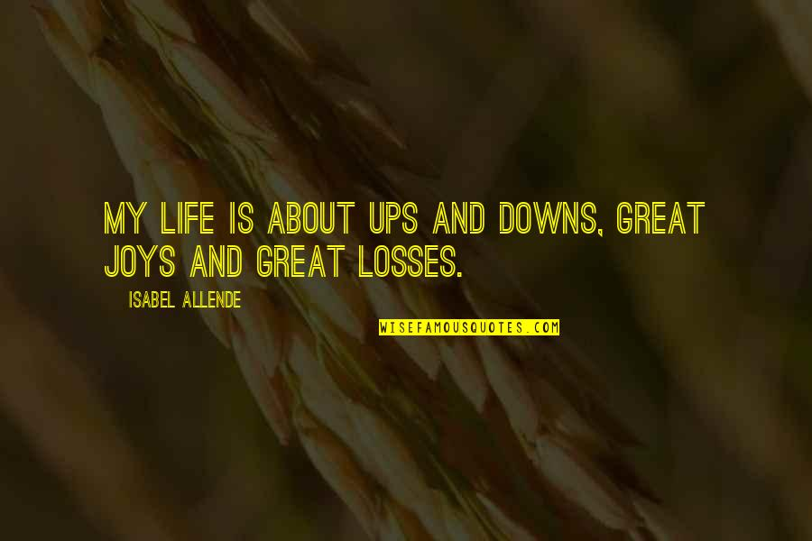 Ups N Downs In Life Quotes By Isabel Allende: My life is about ups and downs, great