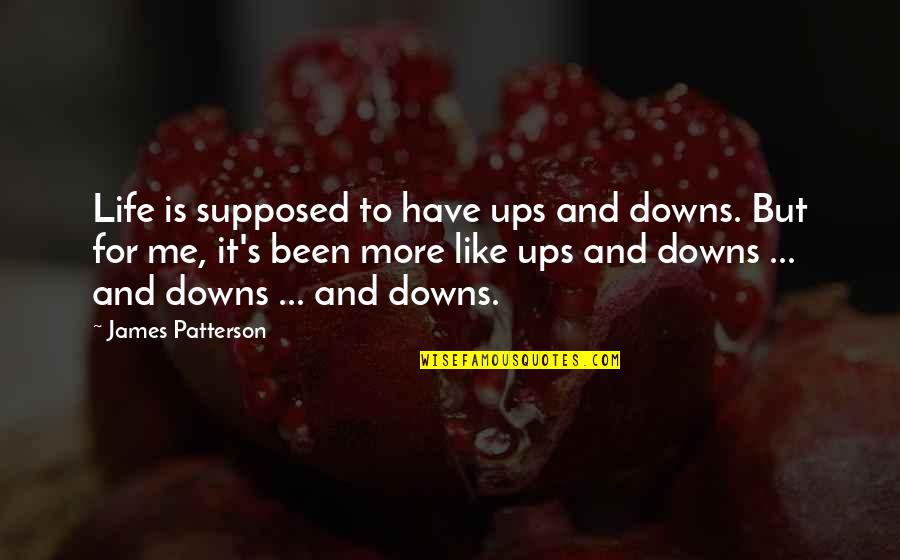 Ups N Downs In Life Quotes By James Patterson: Life is supposed to have ups and downs.