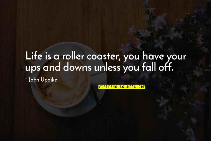Ups N Downs In Life Quotes By John Updike: Life is a roller coaster, you have your