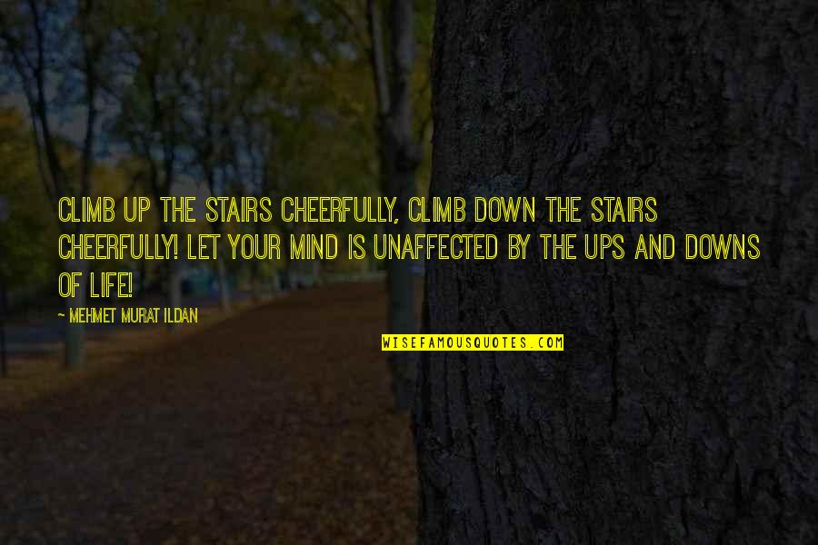 Ups N Downs In Life Quotes By Mehmet Murat Ildan: Climb up the stairs cheerfully, climb down the
