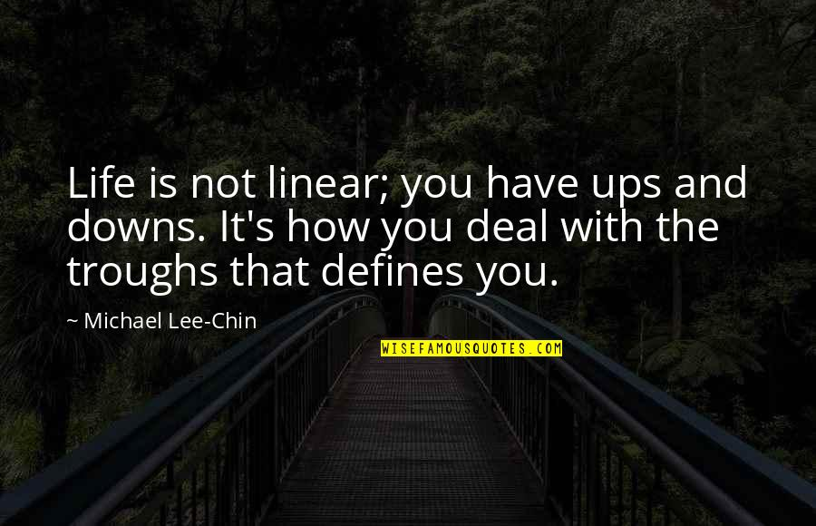 Ups N Downs In Life Quotes By Michael Lee-Chin: Life is not linear; you have ups and