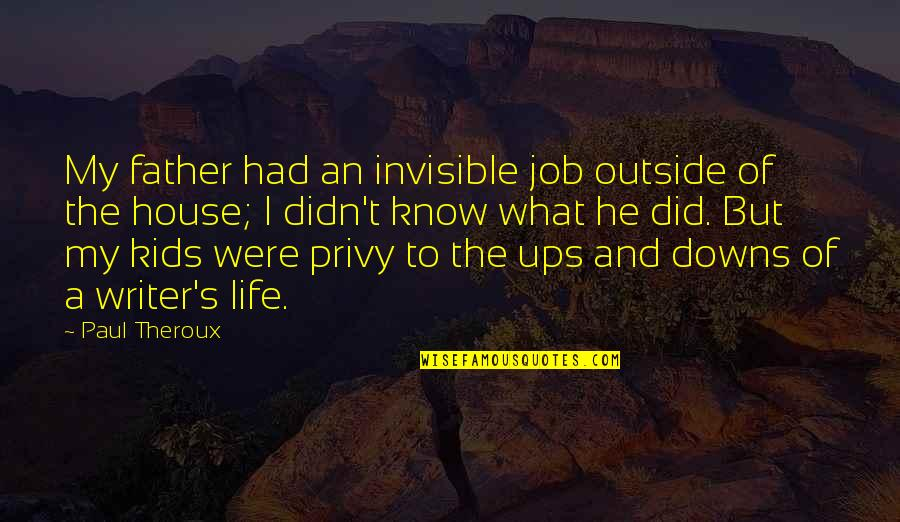 Ups N Downs In Life Quotes By Paul Theroux: My father had an invisible job outside of