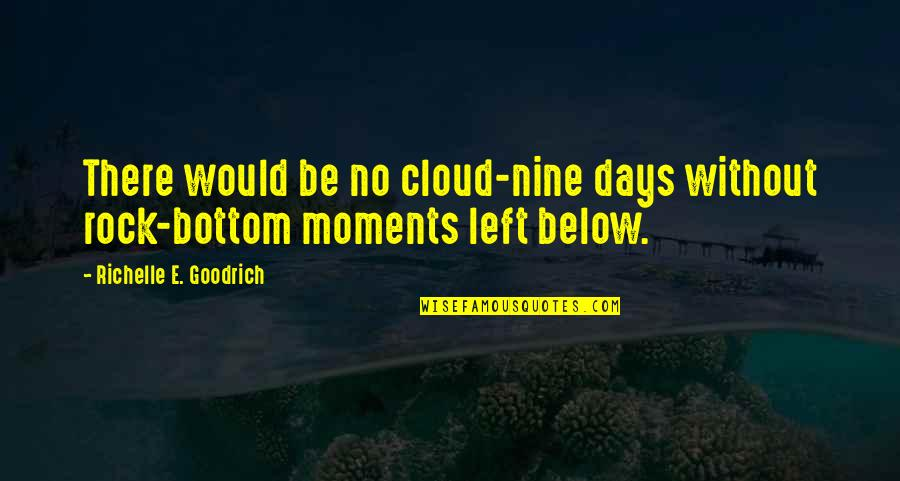 Ups N Downs In Life Quotes By Richelle E. Goodrich: There would be no cloud-nine days without rock-bottom