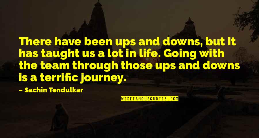 Ups N Downs In Life Quotes By Sachin Tendulkar: There have been ups and downs, but it