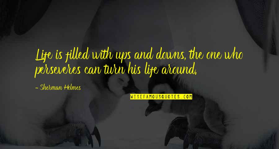 Ups N Downs In Life Quotes By Sherman Holmes: Life is filled with ups and downs, the
