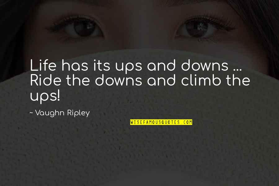 Ups N Downs In Life Quotes By Vaughn Ripley: Life has its ups and downs ... Ride