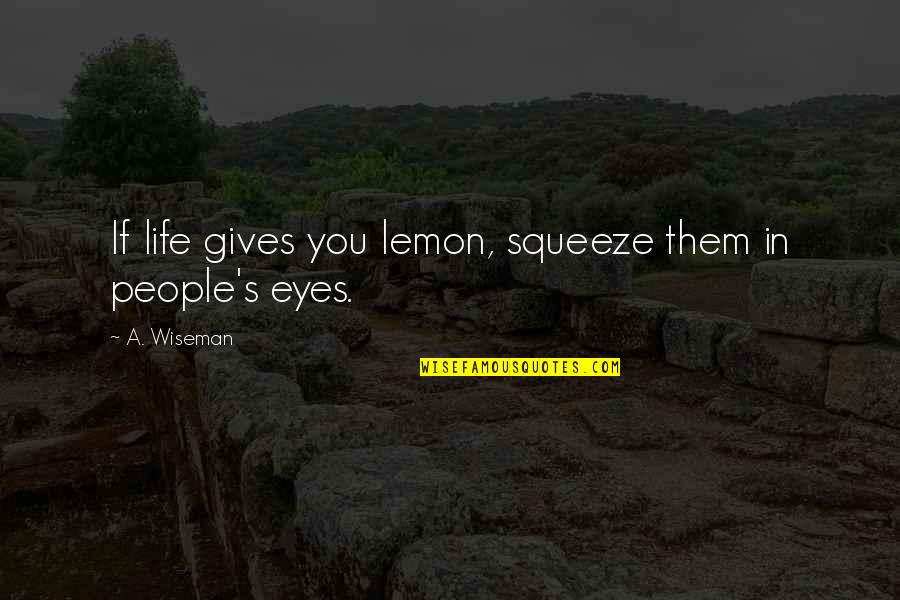 Ups Overnight Quotes By A. Wiseman: If life gives you lemon, squeeze them in