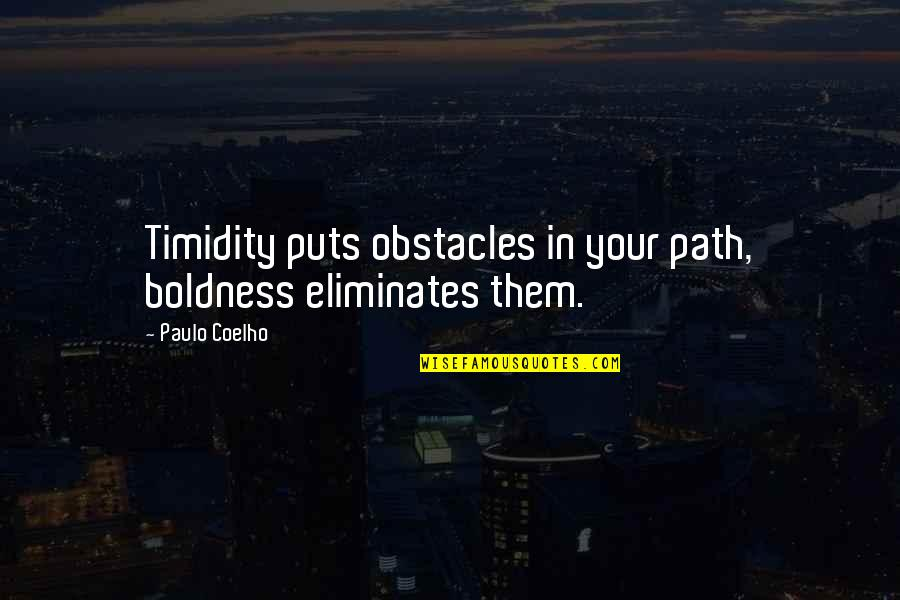 Ups Overnight Quotes By Paulo Coelho: Timidity puts obstacles in your path, boldness eliminates