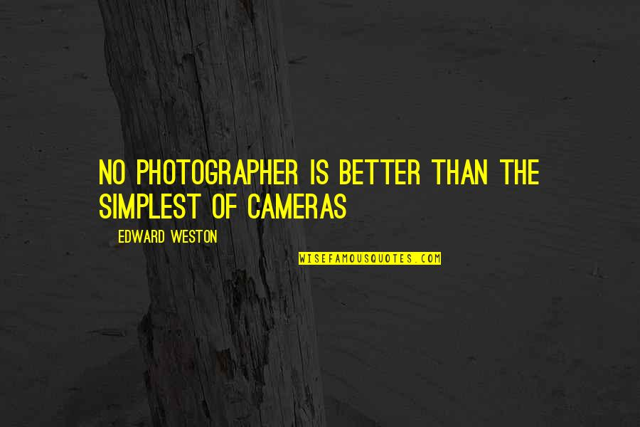 Upsetting Relationship Quotes By Edward Weston: No photographer is better than the simplest of