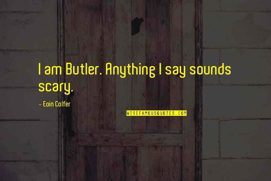 Upsetting Relationship Quotes By Eoin Colfer: I am Butler. Anything I say sounds scary.