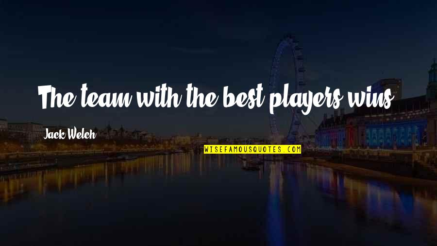 Upsetting Relationship Quotes By Jack Welch: The team with the best players wins.