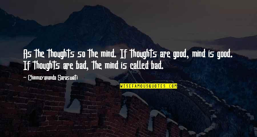 Upstaged Quotes By Chinmayananda Saraswati: As the thoughts so the mind. If thoughts