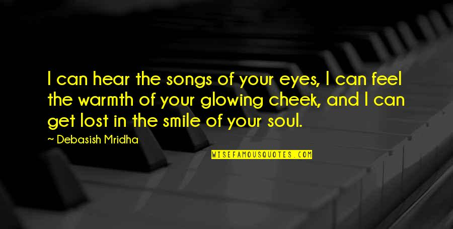 Upstaged Quotes By Debasish Mridha: I can hear the songs of your eyes,
