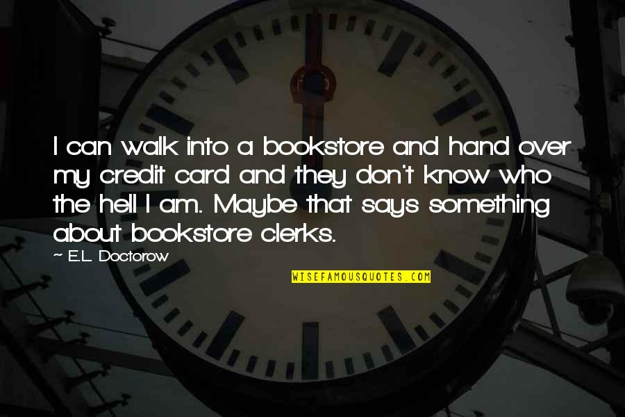 Upstaged Quotes By E.L. Doctorow: I can walk into a bookstore and hand
