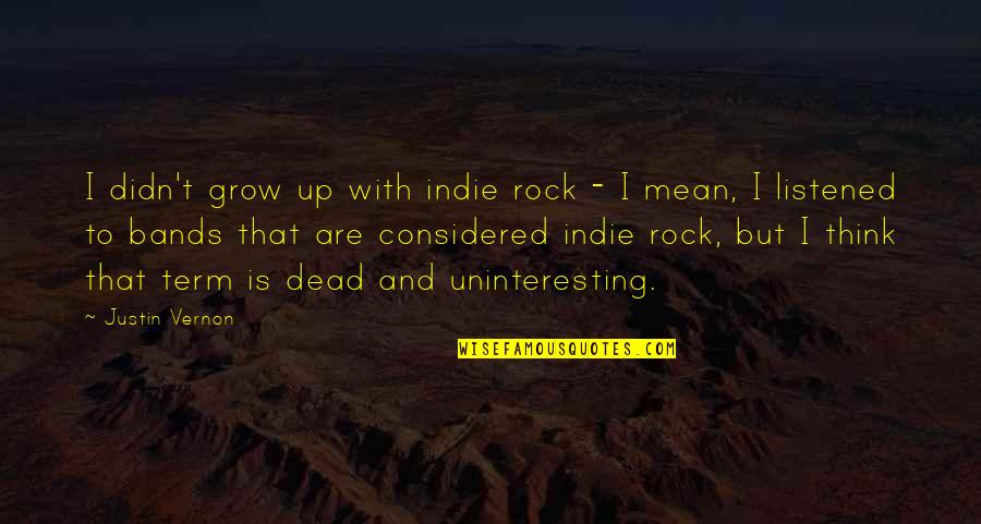 Upstaged Quotes By Justin Vernon: I didn't grow up with indie rock -