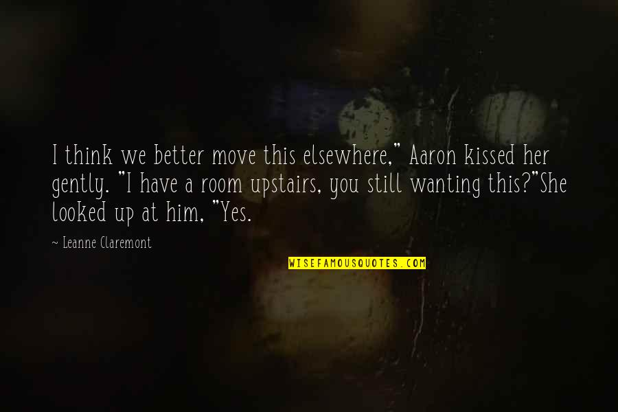 """Upstairs Room Quotes By Leanne Claremont: I think we better move this elsewhere,"""" Aaron"""