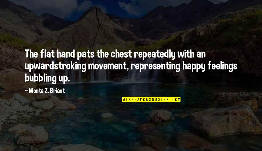 Upwardstroking Quotes By Monta Z. Briant: The flat hand pats the chest repeatedly with
