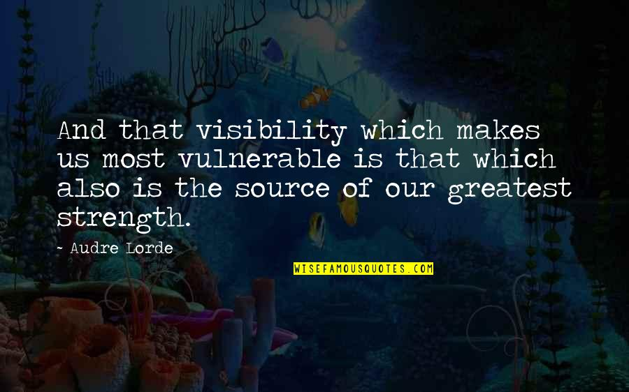 Ur Perfect For Me Quotes By Audre Lorde: And that visibility which makes us most vulnerable