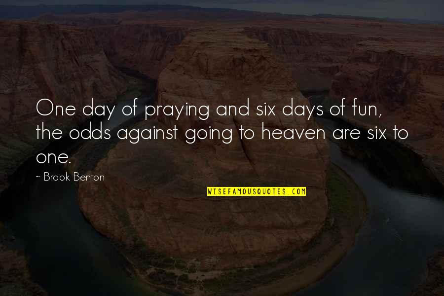 Ur Perfect For Me Quotes By Brook Benton: One day of praying and six days of