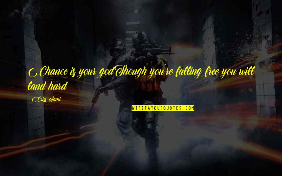 Ur Perfect For Me Quotes By Criss Jami: Chance is your godThough you're falling free you