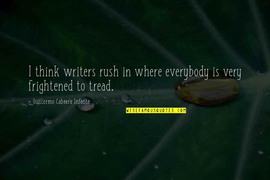 Ur Perfect For Me Quotes By Guillermo Cabrera Infante: I think writers rush in where everybody is