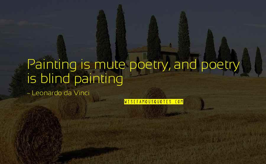 Ur Perfect For Me Quotes By Leonardo Da Vinci: Painting is mute poetry, and poetry is blind