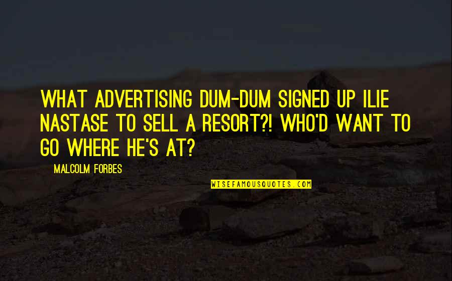 Ur Perfect For Me Quotes By Malcolm Forbes: What advertising dum-dum signed up Ilie Nastase to