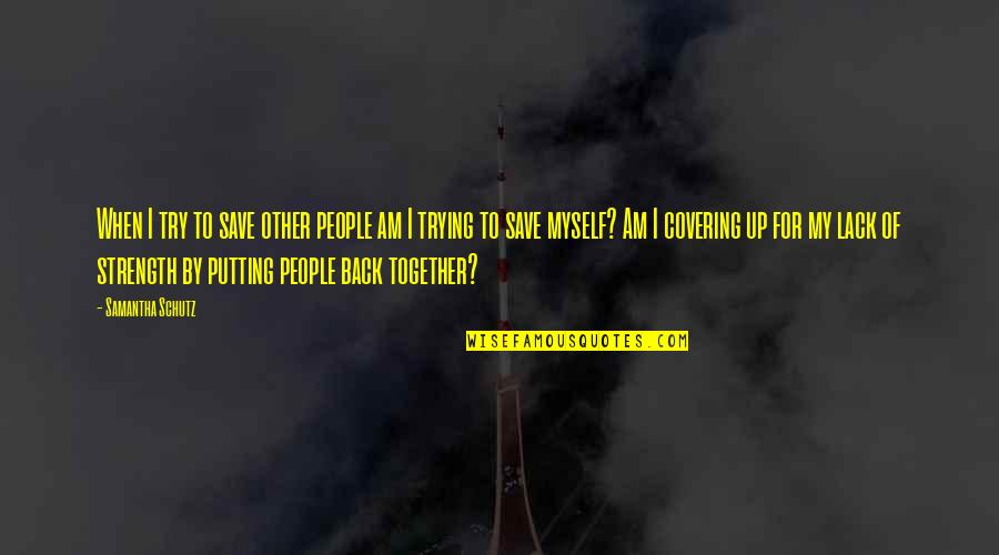 Ur Perfect For Me Quotes By Samantha Schutz: When I try to save other people am