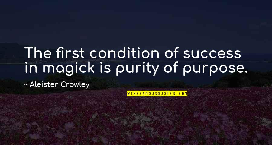 Urahara Kisuke Quotes By Aleister Crowley: The first condition of success in magick is