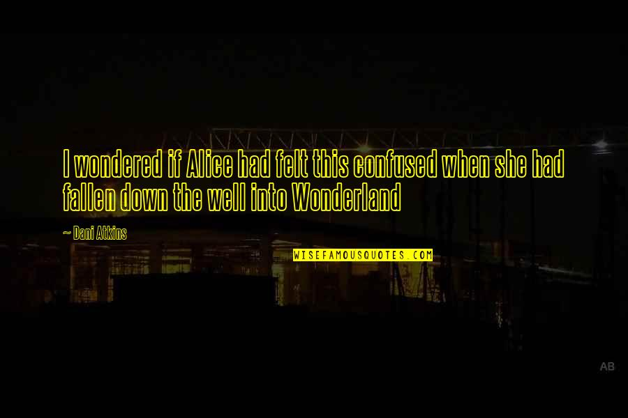 Urahara Kisuke Quotes By Dani Atkins: I wondered if Alice had felt this confused